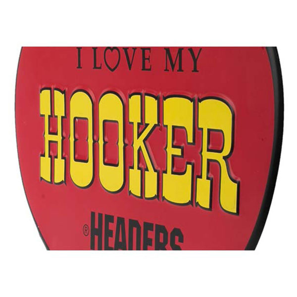 I Love My Hooker Headers Embossed Tin Sign 12